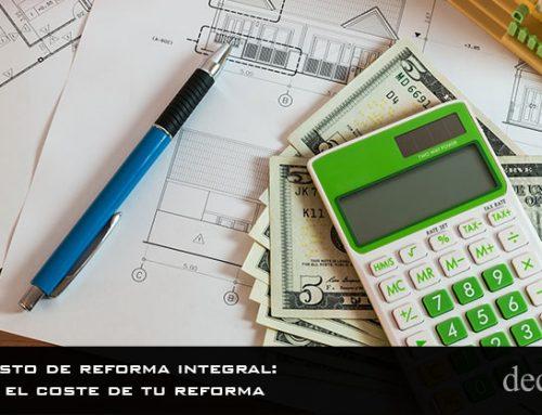 Presupuesto de reforma integral: controla el coste de tu reforma